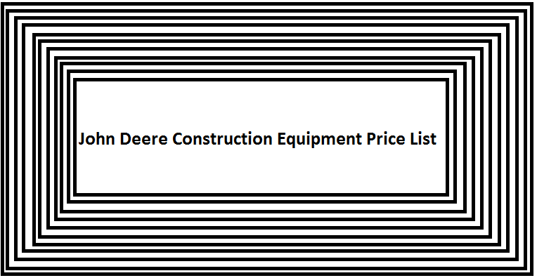 John Deere Construction Equipment Price List